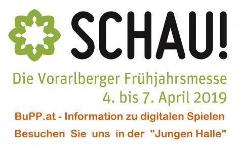 """Logo der Dornbirner Frühjahsmesse """"Schau"""" mit Datum und Text """"BuPP.at Information zu digitalen Spielen. Besuchen Sie uns in der Jungen Halle"""""""